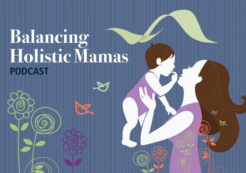 Balancing Holistic Mamas Podcast, Dr. Elyssa Wright, chiropractic care